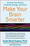 Make Your Brain Smarter, Sandra Bond Chapman, 1451665474