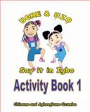 Uche and Uzo Say It in Igbo Activity Book 1, Aghaegbuna Ozumba and Chineme Ozumba, 1495465470