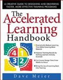 The Accelerated Learning Handbook : A Creative Guide to Designing and Delivering Faster, More Effective Training Programs, Meier, Dave, 0071355472