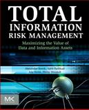 Total Information Risk Management : Maximizing the Value of Data and Information Assets, Borek, Alexander and Parlikad, Ajith Kumar, 0124055478