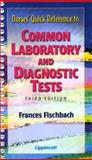 Quick Reference to Common Laboratory and Diagnostic Tests, Fischbach, Frances Talaska, 0781735475