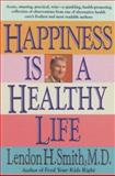 Happiness Is a Healthy Life, Smith, Lendon H., 0879835478