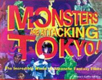 Monsters Are Attacking Tokyo : The Incredible World of Japanese Fantasy Films, Galbraith, Stuart, IV, 0922915474