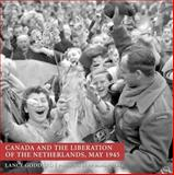 Canada and the Liberation of the Netherlands, May 1945, Lance Goddard, 1550025473