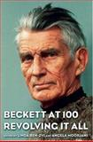 Beckett at 100 : Revolving It All, Moorjani, Angela and Ben-Zvi, Linda, 0195325478