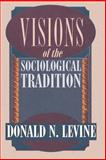 Visions of the Sociological Tradition, Levine, Donald N., 0226475476
