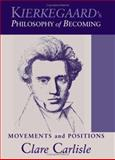Kierkegaard's Philosophy of Becoming : Movements and Positions, Carlisle, Clare, 0791465470