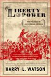 Liberty and Power, Harry L. Watson, 0809065479