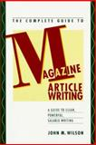 The Complete Guide to Magazine Article Writing, Wilson, John M., 0898795478