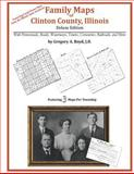 Family Maps of Clinton County, Illinois, Deluxe Edition : With Homesteads, Roads, Waterways, Towns, Cemeteries, Railroads, and More, Boyd, Gregory A., 1420315471