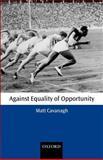 Against Equality of Opportunity, Cavanagh, Matt, 0199265488