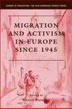 Migration and Activism in Europe Since 1945, , 0230605486