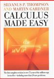 Calculus Made Easy, Silvanus P. Thompson and Martin Gardner, 0312185480