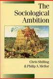The Sociological Ambition : Elementary Forms of Social and Moral Life, Shilling, Chris and Mellor, Philip A., 0761965483