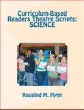 Curriculum-Based Readers Theatre Scripts: SCIENCE, Rosalind Flynn, 1463705484