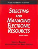Selecting and Managing Electronic Resources : A How-to-Do-It Manual for Librarians, Gregory, Vicki, 1555705480