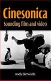 Cinesonica : Sounding Film and Video, Birtwistle, Andy and Manchester University Press Staff, 0719095484