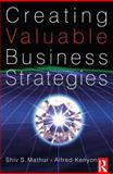 Creating Valuable Business Strategies, Mathur, Shiv S. and Kenyon, Alfred, 0750685484