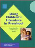 Using Children's Literature in Preschool : Comprehending and Enjoying Books, Morrow, Lesley M. and Gambrell, Linda B., 0872075486