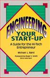Engineering Your Start-Up : A Guide for the Hi-Tech Entrepreneur, Baird, Michael L., 0912045485