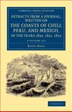 Extracts from a Journal, Written on the Coasts of Chili, Peru, and Mexico, in the Years 1820, 1821, 1822 2 Volume Set, Hall, Basil, 1108065481