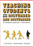 Teaching Students Who Are Disturbed and Disturbing : An Integrative Approach, , 1416405488