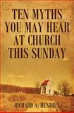 Ten Myths You May Hear at Church This Sunday, Richard A. Hendrix, 1478715480
