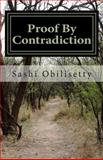 Proof by Contradiction, Sashi Obilisetty, 148120548X