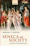Seneca on Society : A Guide to de Beneficiis, Griffin, Miriam T., 0199245487