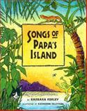 Songs of Papa's Island, Barbara Kelly Kerley, 0395715482