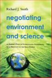 Negotiating Environment and Science, Richard J. Smith, 0415505488