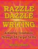 Razzle Dazzle Writing : Achieving Success Through Target Skills, Forney, Melissa, 0929895487