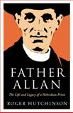Father Allan : The Life and Legacy of a Hebridean Priest, Hutchinson, Roger, 1841585483