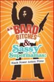 Baad Bitches and Sassy Supermamas : Black Power Action Films, Dunn, Stephane, 025207548X