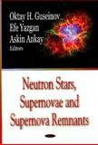 Neutron Stars, Supernovae and Supernova Remnants, Gusienov, Oktay H. and Yazgan, Efe, 1600215483