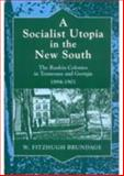 A Socialist Utopia in the New South : The Ruskin Colonies in Tennessee and Georgia, 1894-1901, Brundage, W. Fitzhugh, 0252065484