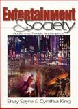 Entertainment and Society : Audiences, Trends, and Impact, Sayre, Shay and King, Cynthia, 0761925481