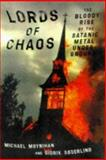 Lords of Chaos : The Bloody Rise of the Satanic Metal Underground, Moynihan, Michael and Soderlind, Didrik, 0922915482