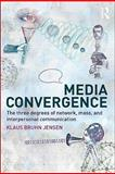 Media Convergence : The Three Degrees of Network, Mass, and Interpersonal Communication, Jensen, Klaus Bruhn, 0203855485