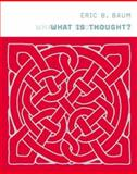 What Is Thought?, Baum, Eric B., 0262025485