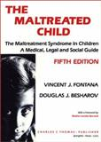 The Maltreated Child : The Maltreatment Syndrome in Children; a Medical, Legal and Social Guide, Fontana, Vincent J. and Besharov, Douglas J., 0398065489