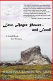 Love, Anger, Power- and Food!, LMFT, Shoshana, Shoshana Kobrin, MA, LMFT, 1484855485