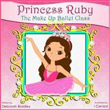 Princess Ruby: the Make-Up Ballet Class, Deborah Bradley, 1492155489