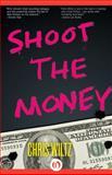 Shoot the Money, Chris Wiltz, 149765548X