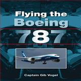 Flying the Boeing 787, Gib Vogel, 1847975488