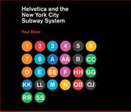 Helvetica and the New York City Subway System : The True (Maybe) Story, Shaw, Paul, 026201548X