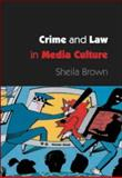 Crime and Law in Media Culture, Brown, Sheila, 0335205488
