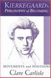 Kierkegaard's Philosophy of Becoming, Clare Carlisle, 0791465489