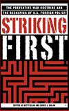 Striking First : The Preventive War Doctrine and the Reshaping of U. S. Foreign Policy, Glad, Betty, 140396548X
