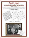 Family Maps of Crawford County, Wisconsin, Deluxe Edition : With Homesteads, Roads, Waterways, Towns, Cemeteries, Railroads, and More, Boyd, Gregory A., 142031548X